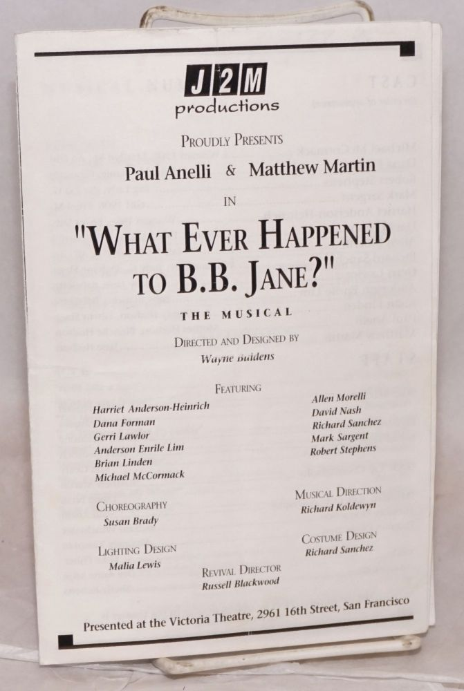 "J2M productions proudly presents Paul Anelli & Matthew Martin in ""What Ever Happened to B.B. Jane?"" the musical, directed and designed by Wayne Buidens, presented at the Victoria Theatre ... San Francisco"