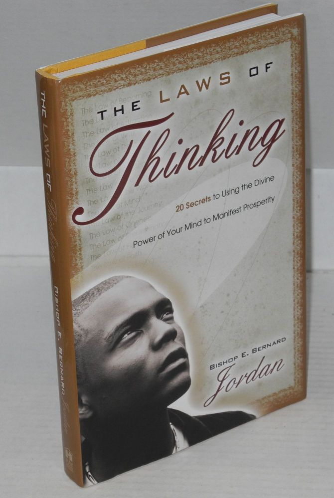 The laws of thinking; 20 secrets to using the divine power of your mind to manifest prosperity. E. Bernard Jordan.
