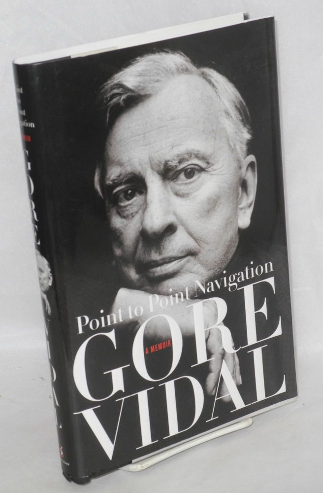 Point to point navigation; a memoir 1964 to 2006. Gore Vidal.