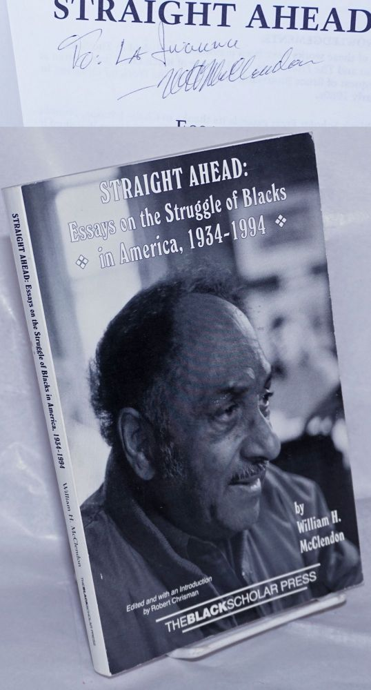 Straight ahead; essays on the struggle of blacks in America, 1934-1994, edited and with an introduction by Robert Chrisman. William H. McClendon.
