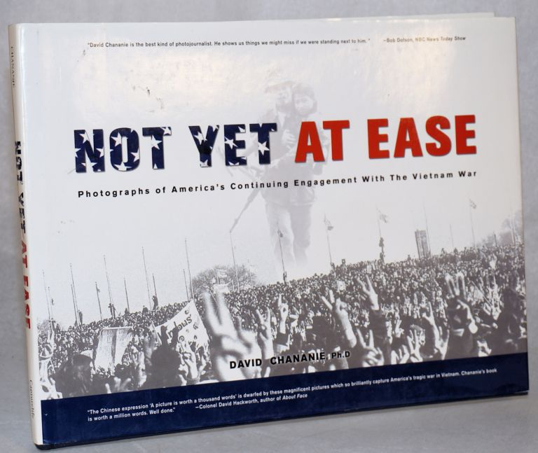 Not yet at ease; photographs of America's continuing engagement with the Vietnam War. David Chananie.