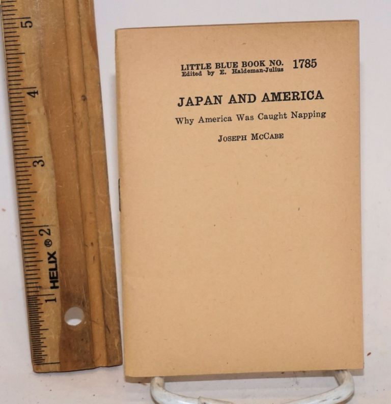 Japan and America: Why America Was Caught Napping. Joseph McCabe.