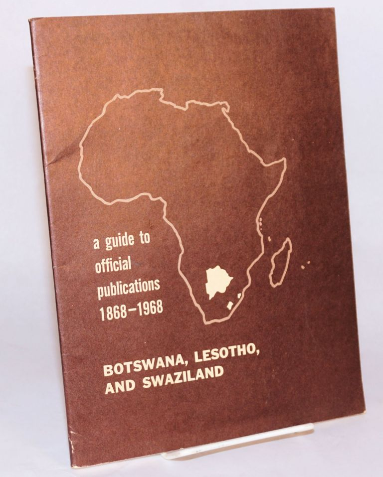 Botswana, Lesotho, and Swaziland; a guide to official publications 1868 - 1968. Mildred Grimes Balima, compiler.