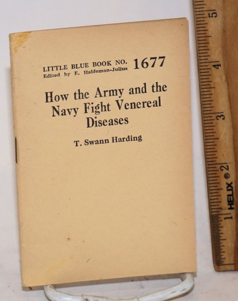 How the Army and the Navy fight venereal diseases. T. Swann Harding.