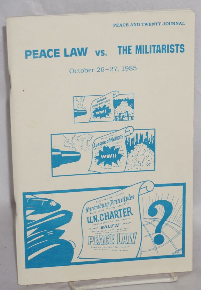 Peace Law vs. the Militarists. October 26-27, 1985. [with] 20th anniversary banquet celebrating individuals engaged in peace law and peace work