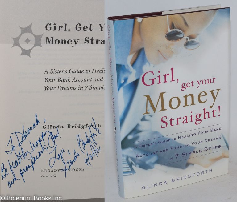Girl, get your money straight! A sister's guide to healing your bank account and funding your dreams in 7 simple steps. Glinda Bridgforth.