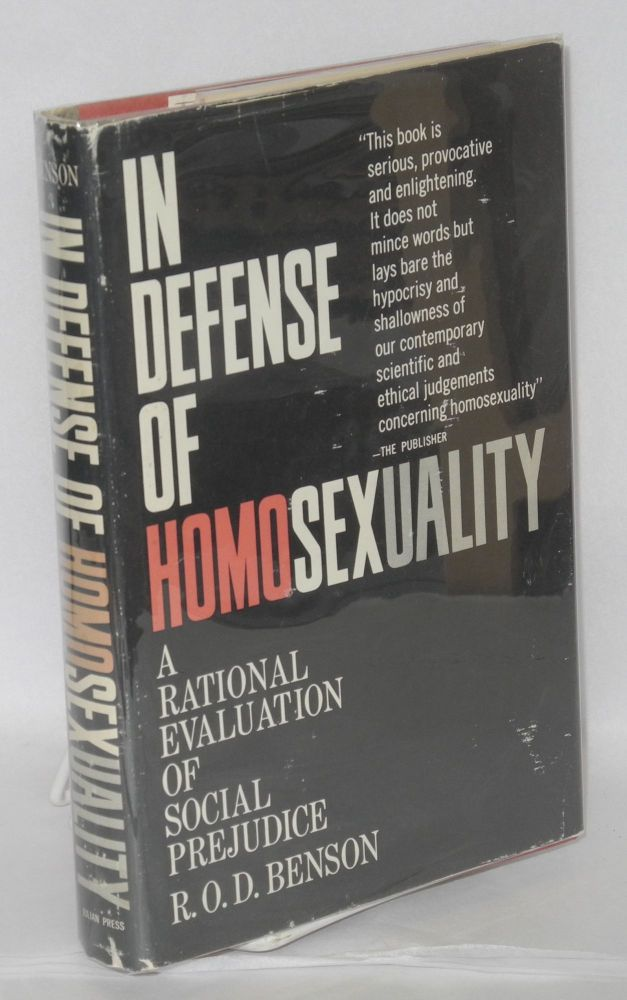 In defense of homosexuality, male and female; a rational evaluation of social prejudice. R. O. D. Benson.