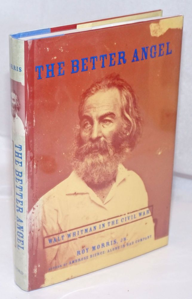 The Better Angel: Walt Whitman in the Civil War. Walt Whitman, Roy Morris Jr.