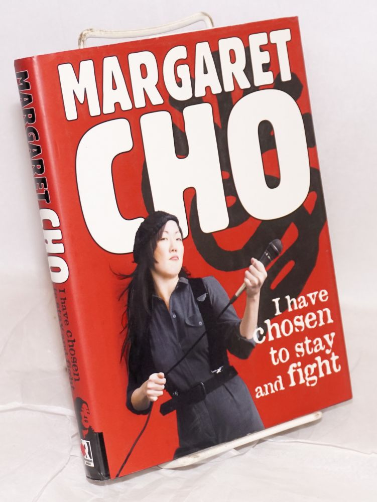 I have chosen to stay and fight. Margaret Cho.