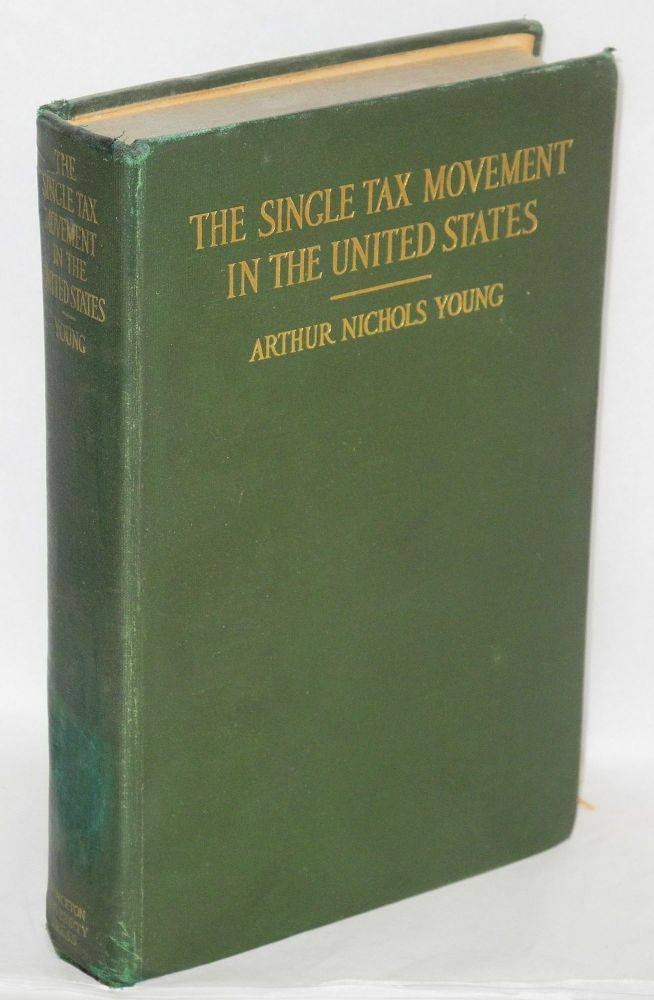 The single tax movement in the United States. Arthur Nichols Young.