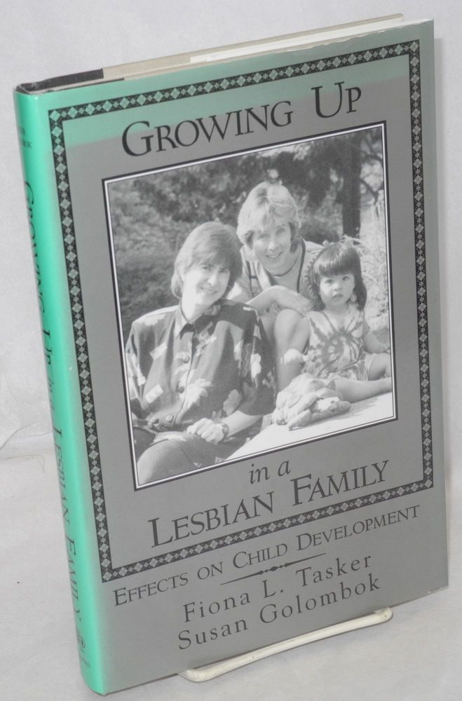 Growing up in a lesbian family; effects on child development. Fiona L. Tasker, Susan Golombok.