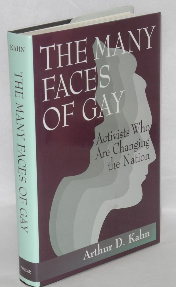 The many faces of gay; activists who are changing the nation. Arthur D. Kahn.