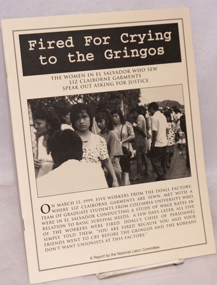 Fired for crying to the gringos: the women in El Salvador who sew Liz Claiborne garments speak out asking for justice. National Labor Committee.