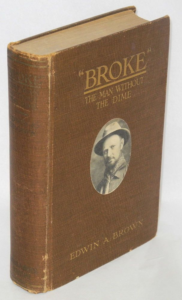 """Broke;"" the man without the dime. Edwin A. Brown."