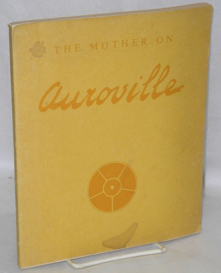The Mother on Auroville. Mother, 1878 - 1973.