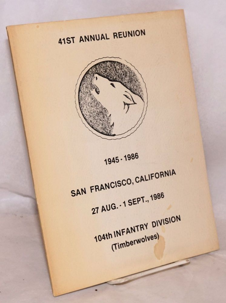 104th Infantry Division (Timberwolves); 41st annual reunion, 1945 - 1986; San Francisco, California, 27 Aug. - 1 Sept., 1986