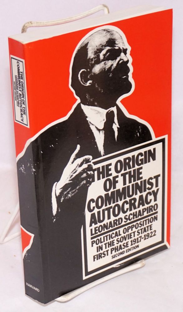 The origin of the Communist autocracy; political opposition in the Soviet State; first phase. 1917 - 1922; second edition. Leonard Schapiro.