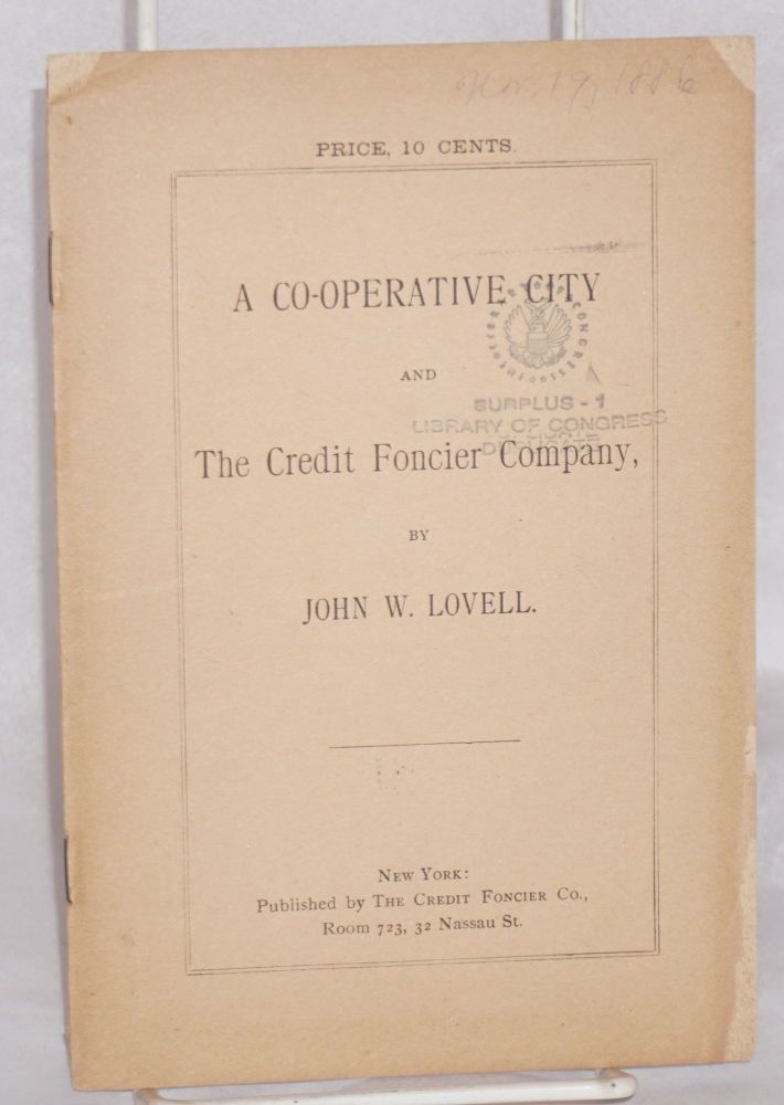 A co-operative city and the Credit Foncier Company. John W. Lovell.