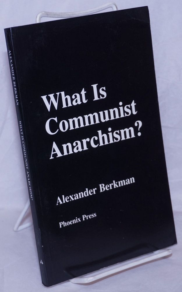 What is communist anarchism? Alexander Berkman.