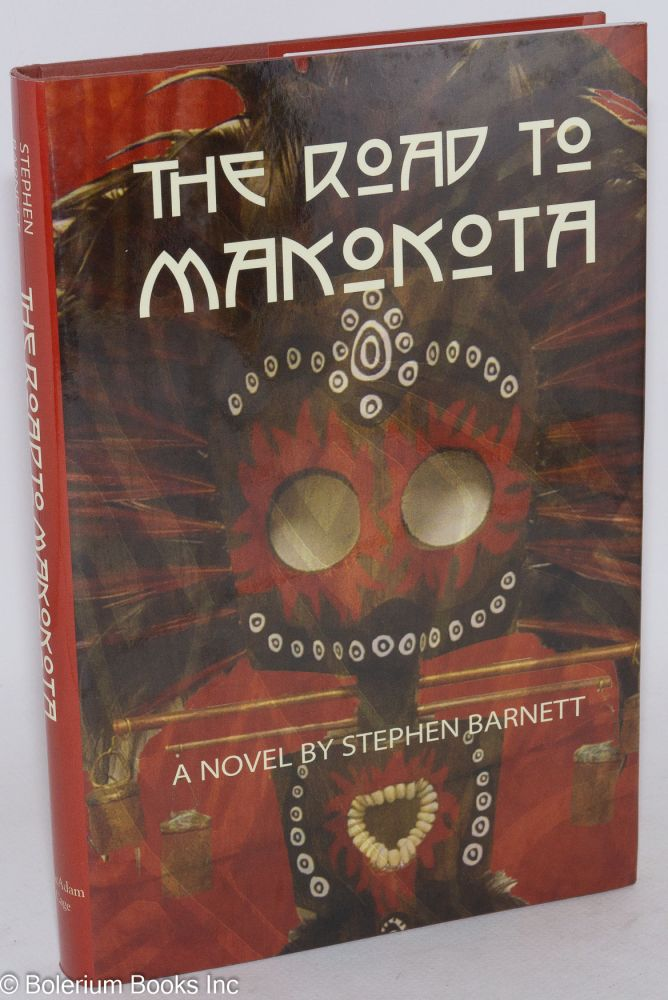 The road to Makokota; a novel. Stephen Barnett.