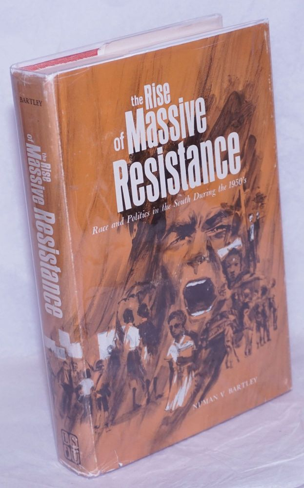 The rise of massive resistance; race and politics in the South during the 1950's. Numan V. Bartley.