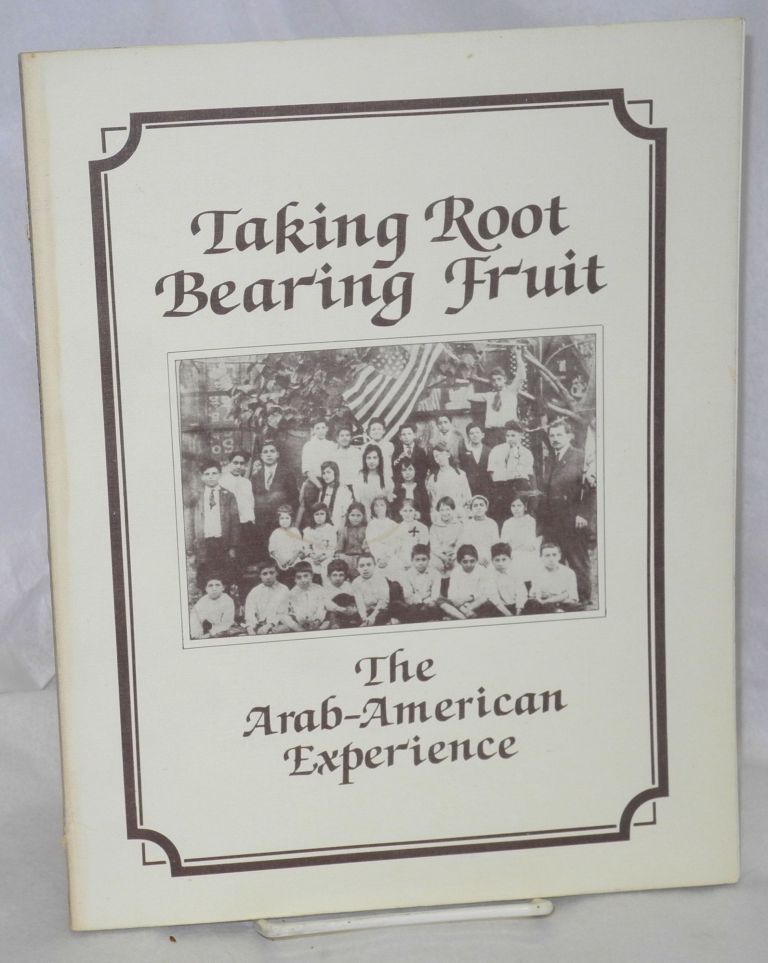 Taking root bearing fruit, the Arab American experience. James Zogby, ed.