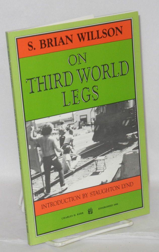 On third world legs. Introduction by Staughton Lynd. S. Brian Willson.
