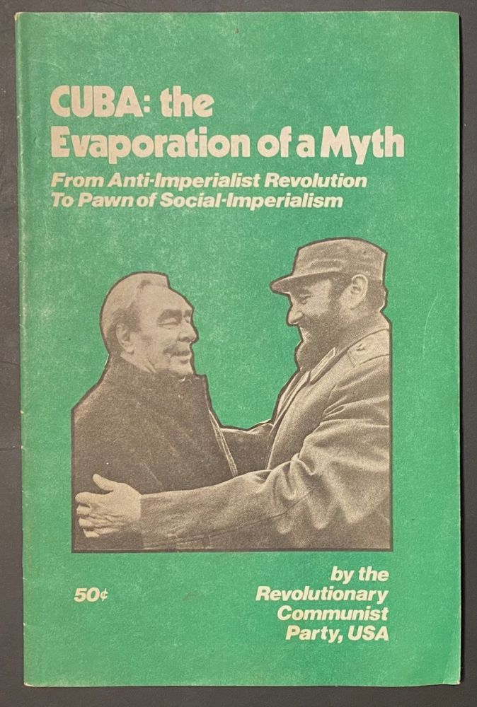 Cuba: the evaporation of a myth. From anti-Imperialist revolution to pawn of social-Imperialism. USA Revolutionary Communist Party.