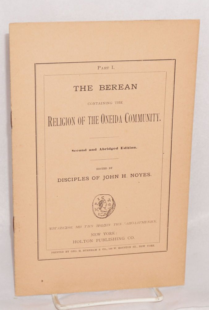 The Berean, containng the religion of the Oneida Community. Second and abridged edition. Edited by disciples of John H. Noyes. Part 1. John Humphrey Noyes.