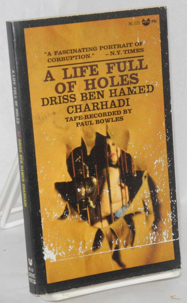 A Life Full of Holes; a novel tape-recorded in Moghrebi and translated into English by Paul Bowles. Driss translated into ben Hamed Charhadi, Paul Bowles.
