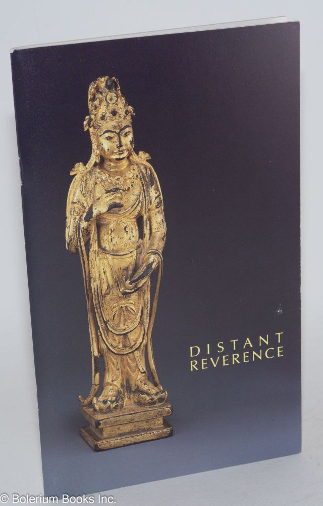 Distant reverence: Buddhist sculpture from the Seattle Art Museum. August 16 to October 22, 1989, Vancouver Art Gallery. James O. Caswell.