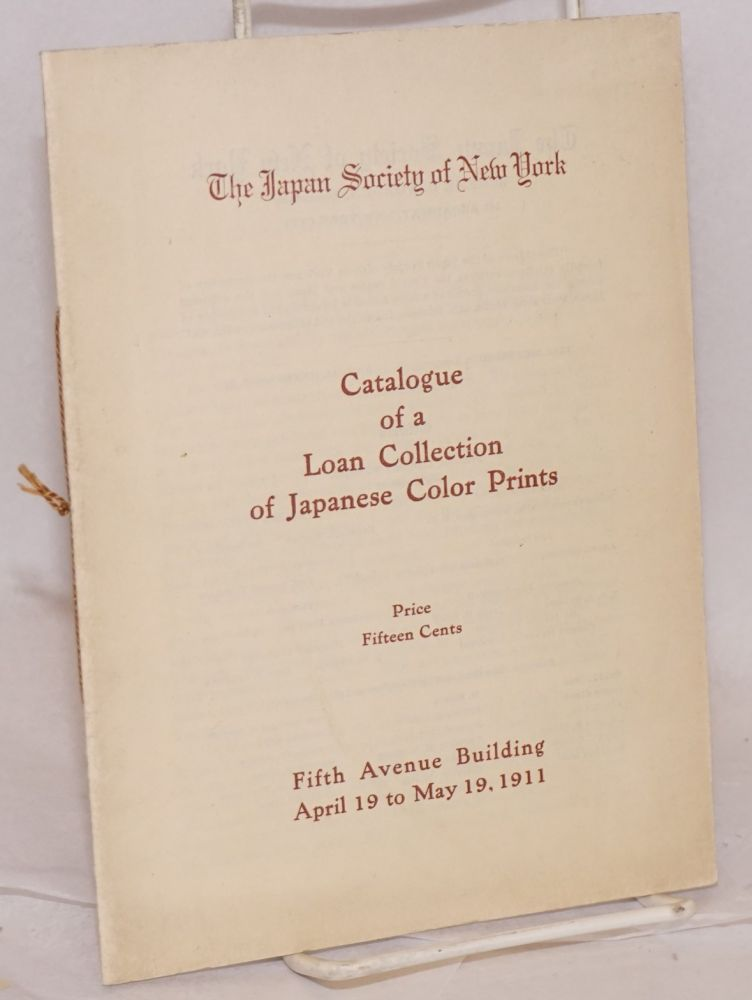 Catalogue of a loan collection of Japanese color prints. April 19 to May 6, 1911. Japan Society of New York.