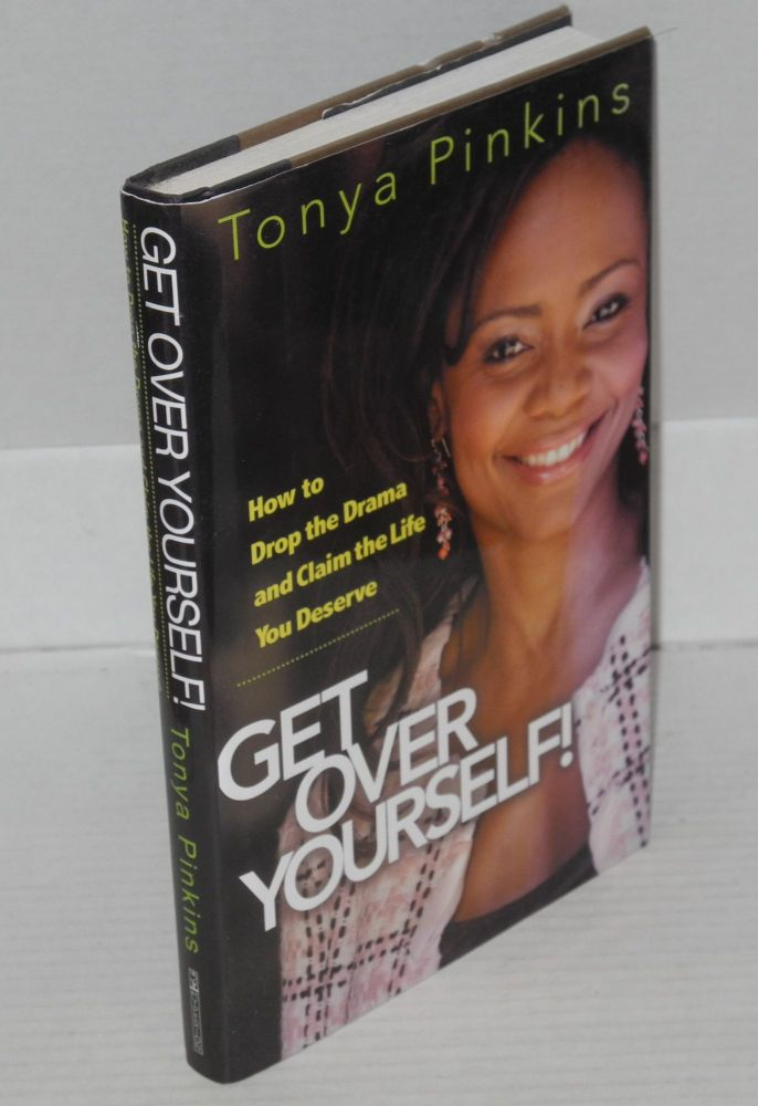 Get over yourself! How to drop the drama and claim the life you deserve. Tonya Pinkins.