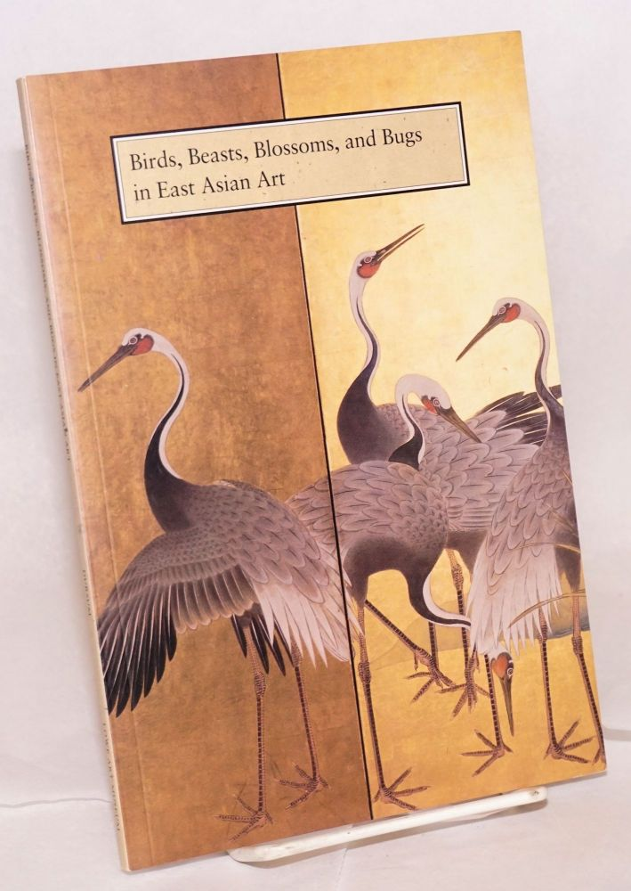 Birds, Beasts, Blossoms, and Bugs in East Asian Art. Brian A. Dursum.