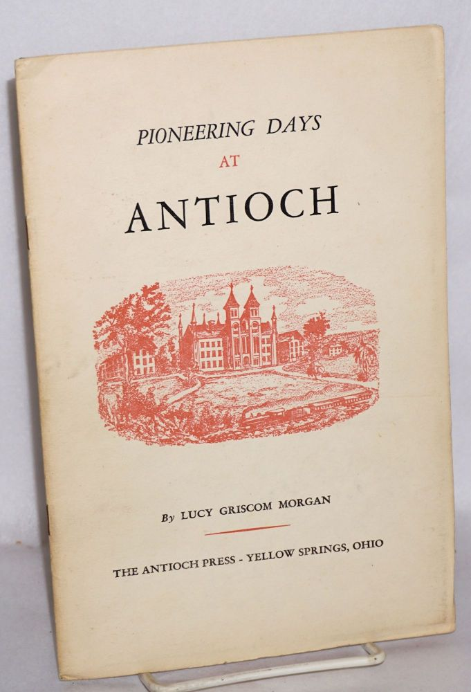 Pioneering days at Antioch. Lucy Griscom Morgan.
