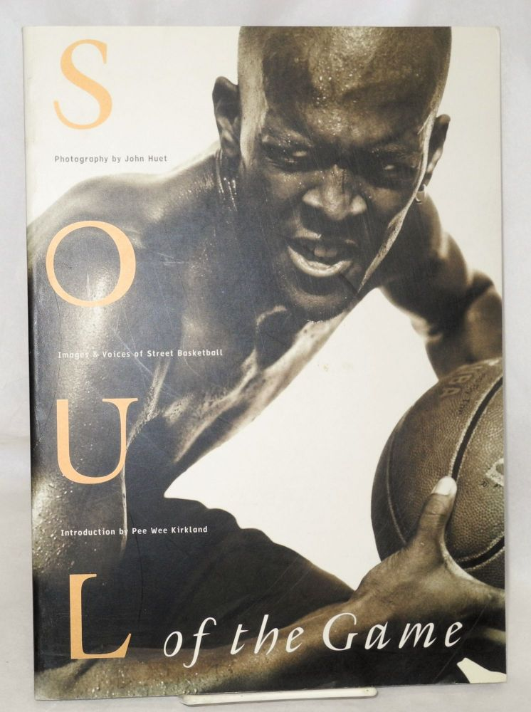 Soul of the Game; images & voices of street basketball. John Huet, poetry compilation and, photography, Jimmy Smith, Pee Wee Kirkland.