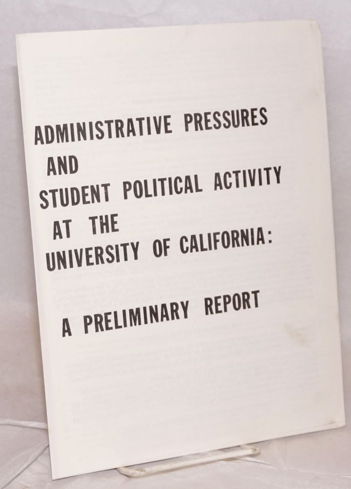 Administrative pressures and student political activity at the University of California: a preliminary report. Michael Rossman, Lynne Hollander.