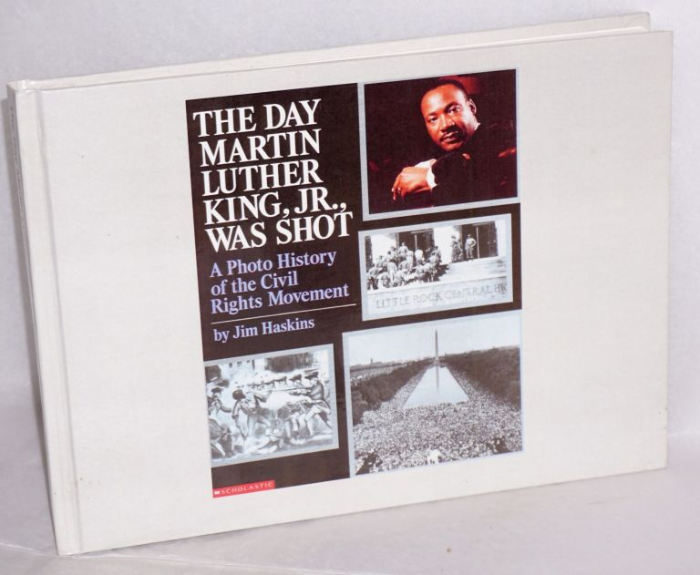 The day Martin Luther King, Jr., was shot; a photo history of the civil rights movement. Jim Haskins.