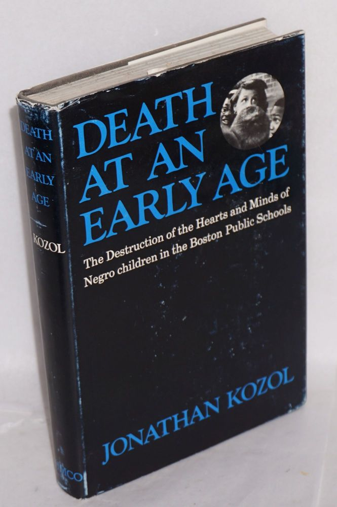 Death at an early age; the destruction of the hearts and minds of Negro children in the Boston public schools. Jonathan Kozol.