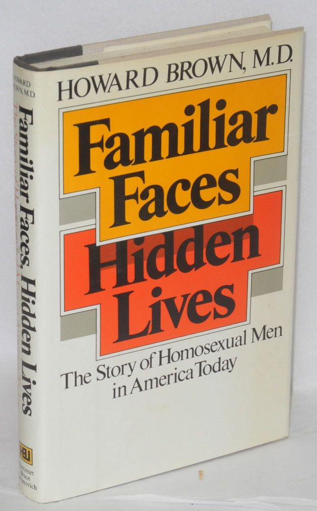 Familiar faces, hidden lives: the story of homosexual men in America today. Howard Brown, M. D.