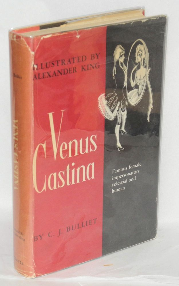 Venus Castina; famous female impersonators, celestial and human, with illustrations by Alexander King. C. J. Bulliet, , Alexander King.