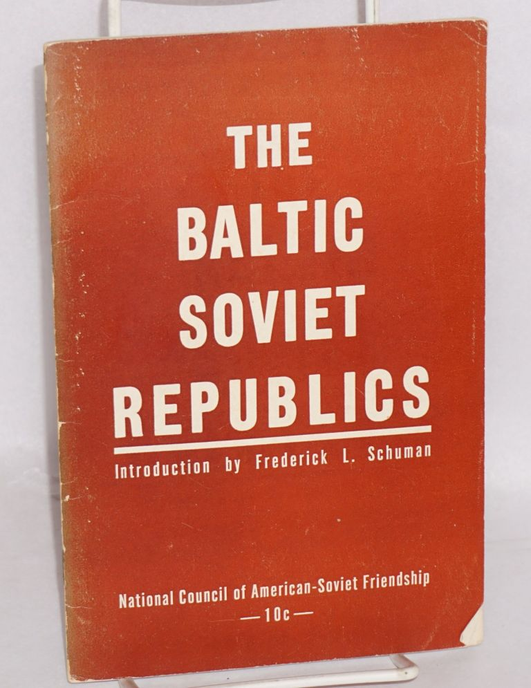 The Baltic Soviet Republics. Based on The Baltic Riddle by Gregory Meiksins. Introduction by Frederick L. Schuman. Frederick L.; Gregory Meiksins Schuman.