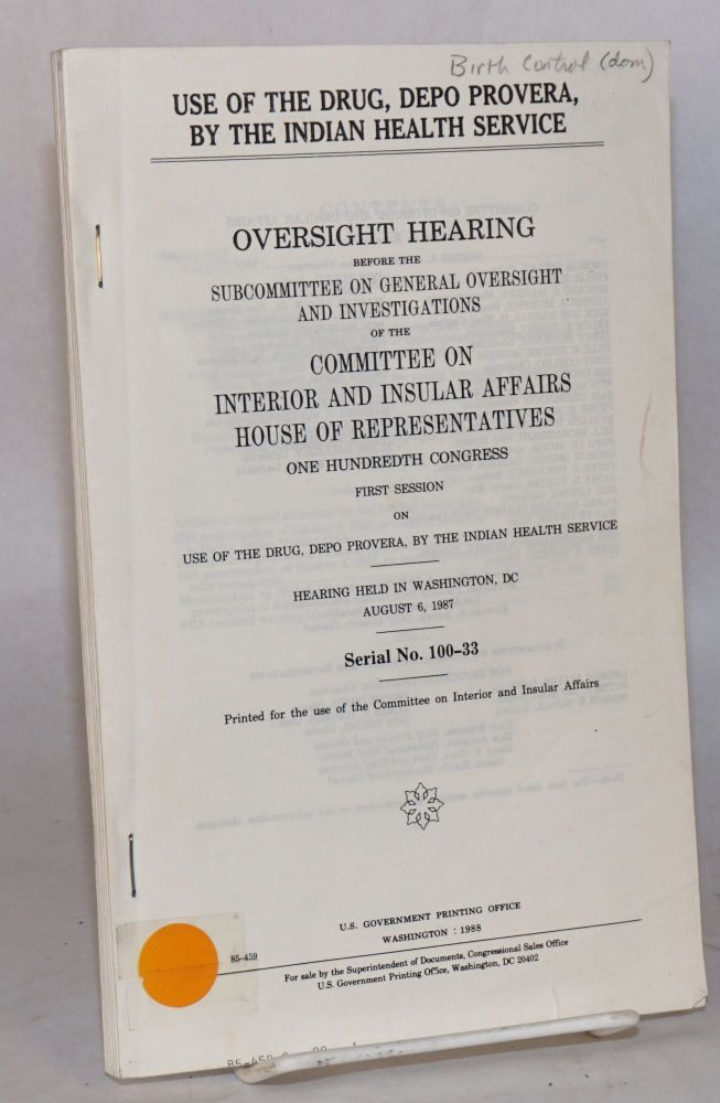 Use of the drug, Depo Provera, by the Indian Health Service. Oversight hearing before the Subcommittee on General Oversight and Investigations of the Committee on Interior and Insular Affairs, House of Representatives, One Hundredth Congress, first session