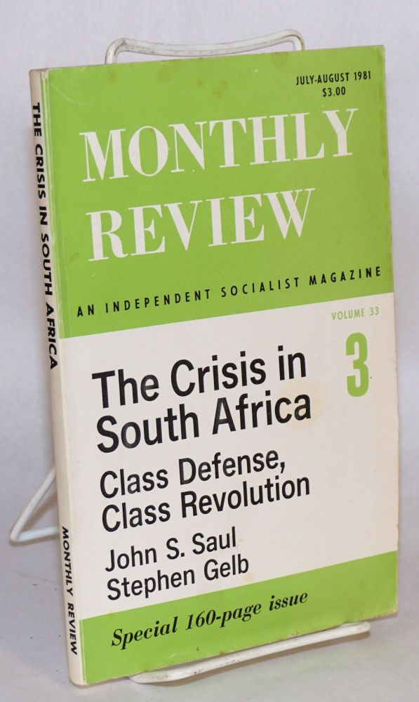 The crisis in South Africa: class defense, class revolution. Monthly Review vol. 33, no. 3. John S. Saul, Stephen Gelb.