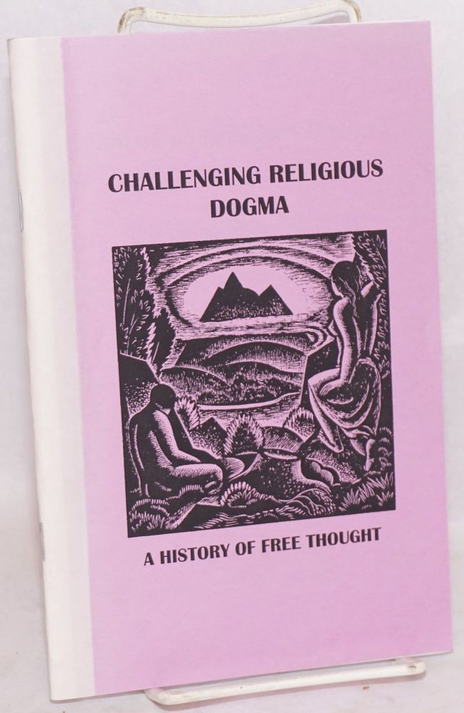 Challenging religious dogma: a history of free thought. February 11-May 1, 1997. Edward C. Weber, Julie Herrada.