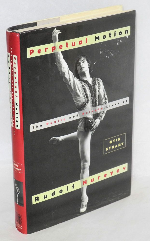 Perpetual motion; the public and private lives of Rudolf Nureyev. Otis Stuart.