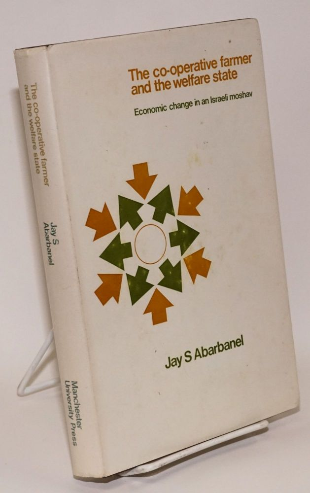 The co-operative farmer and the welfare state. Economic change in an Israeli moshav. With a foreword by Max Gluckman. Jay S. Abarbanel.