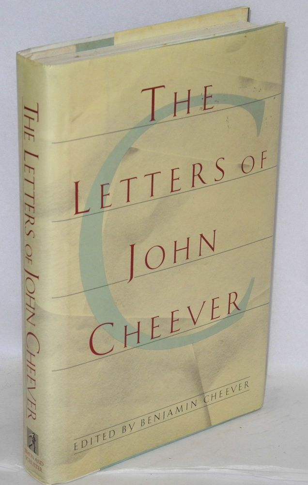 The letters of John Cheever. John Cheever, , Benjamin Cheever.