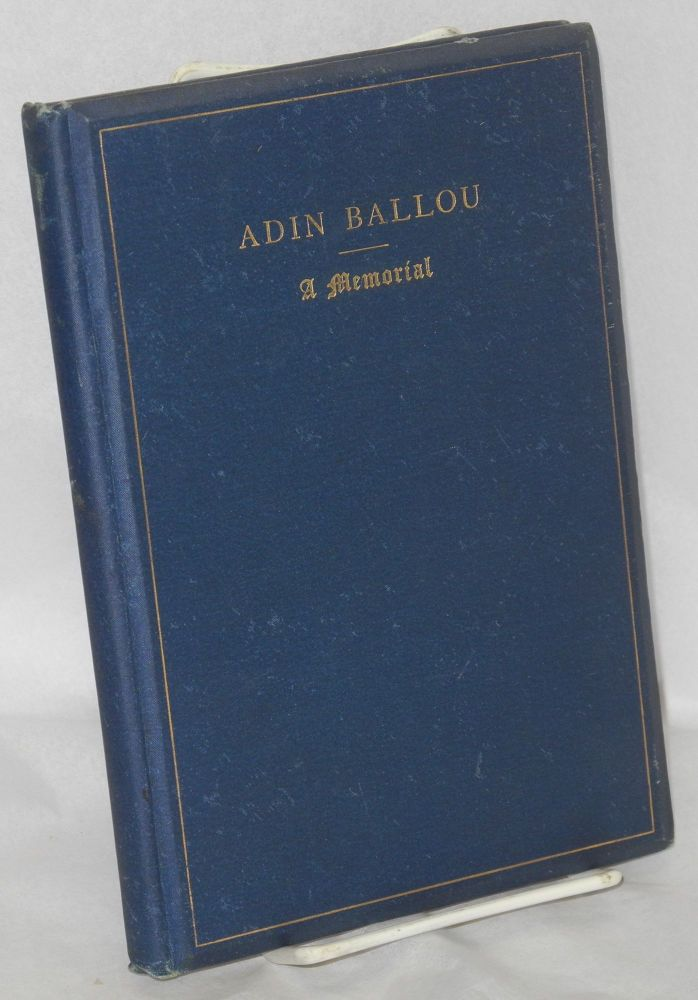 Memorial of Adin Ballou; containing a biographical sketch, some account of the funeral services, tributes from friends, and condensed notices of the public press, also a sermon written by himself to be read at his own funeral. Adin Ballou.