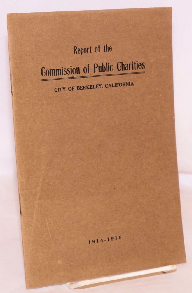 Report of the Commission of Public Charities. City of Berkeley, California. 1914-1915. Berkeley Commission of Public Charities, California.